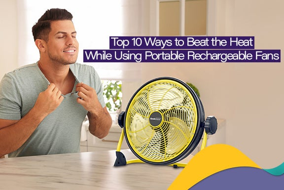 Top 10 Ways To Beat The Heat While Using Portable Rechargeable Fans
