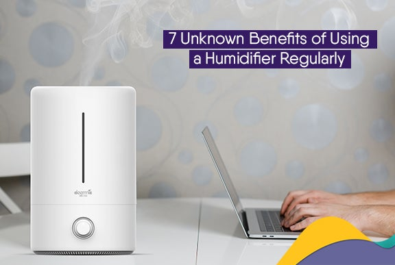 7 Unknown Benefits Of Using A Humidifier Regularly