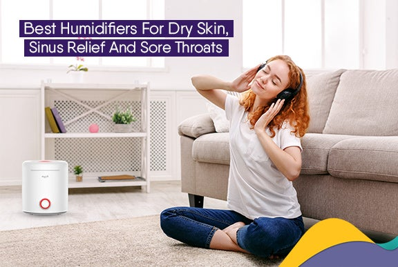 Best Humidifiers for Dry Skin, Sinus Relief and Sore Throats