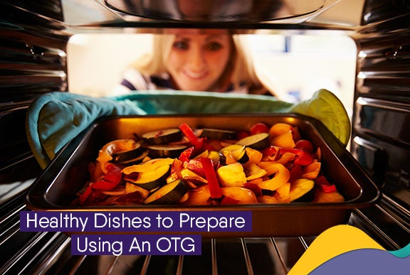 8 Healthy Dishes to Prepare Using An OTG