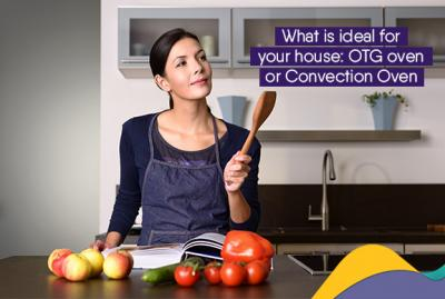 What is ideal for your house: OTG Oven or Convection Oven?